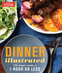 Dinner Illustrated : 175 Complete Meals That Go from Prep to Table in 1 Hour or Less with More than, Paperback / softback Book