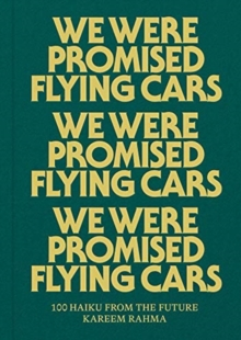 We Were Promised Flying Cars : 100 Haiku from the Future, Hardback Book
