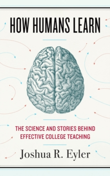 How Humans Learn : The Science and Stories behind Effective College Teaching, Hardback Book