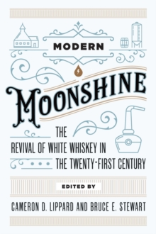 Modern Moonshine : The Revival of White Whiskey in the Twenty-First Century, Hardback Book