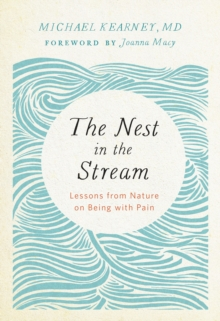 Nest in the Stream : Lessons from Nature on Being with Pain, Paperback / softback Book