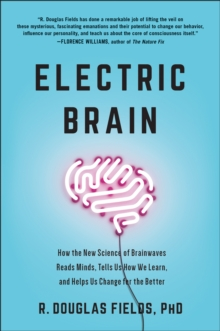 Electric Brain : How the New Science of Brainwaves Reads Minds, Tells Us How We Learn, and Helps Us Change for the Better, Hardback Book