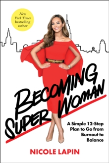 Becoming Super Woman : A Simple 12-Step Plan to Go from Burnout to Balance, Hardback Book