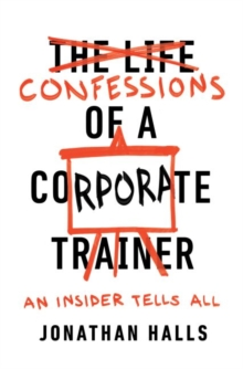Confessions of a Corporate Trainer : An Insider Tells All, Paperback / softback Book