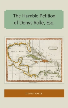 The Humble Petition of Denys Rolle, Esq., Paperback / softback Book