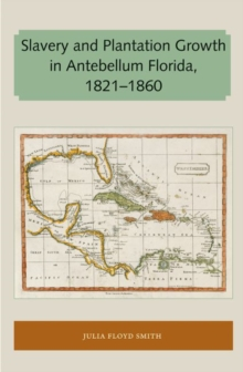Slavery and Plantation Growth in Antebellum Florida 1821-1860, Paperback / softback Book