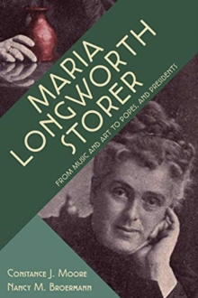 Maria Longworth Storer - From Music and Art to Popes and Presidents, Hardback Book