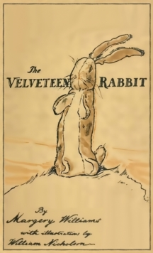 The Velveteen Rabbit : Facsimile of the Original 1922 Edition, Hardback Book
