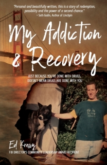 My Addiction & Recovery : Just Because You're Done With Drugs, Doesn't Mean Drugs Are Done With You, Paperback / softback Book