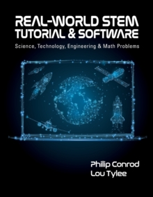 Real-World STEM Tutorial & Software : Science, Technology, Engineering and Math Problems, Paperback / softback Book