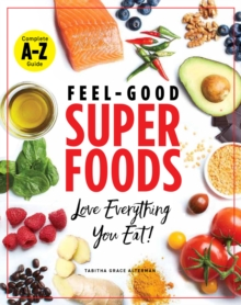 Superfoods A-z : The Feel-Good Guide to the Foods You Already Love, Paperback / softback Book