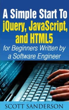 A Simple Start to Jquery, Javascript, and Html5 for Beginners, Paperback / softback Book