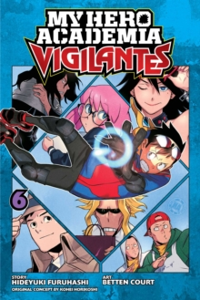 My Hero Academia: Vigilantes, Vol. 6, Paperback / softback Book