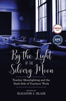 By the Light of the Silvery Moon : Teacher Moonlighting and the Dark Side of Teachers' Work, Paperback Book