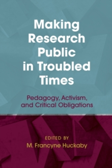 Making Research Public in Troubled Times : Pedagogy, Activism, and Critical Obligations, Paperback / softback Book