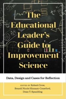 The Educational Leader's Guide to Improvement Science : Data, Design and Cases for Reflection, Paperback / softback Book