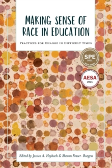 Making Sense of Race in Education : Practices for Change in Difficult Times, Paperback / softback Book