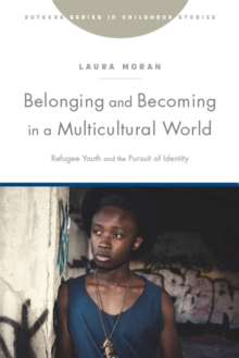 Belonging and Becoming in a Multicultural World : Refugee Youth and the Pursuit of Identity, Paperback / softback Book