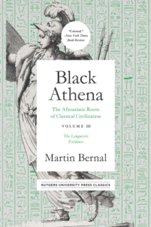 Black Athena : The Afroasiatic Roots of Classical Civilation Volume III: The Linguistic Evidence, Paperback / softback Book