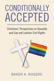 Conditionally Accepted : Christians' Perspectives on Sexuality and Gay and Lesbian Civil Rights, Paperback / softback Book