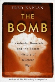 The Bomb : Presidents, Generals, and the Secret History of Nuclear War, Hardback Book
