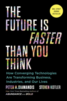 The Future Is Faster Than You Think : How Converging Technologies Are Transforming Business, Industries, and Our Lives, EPUB eBook