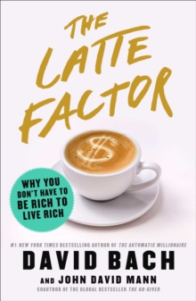The Latte Factor : Why You Don't Have to Be Rich to Live Rich, Hardback Book
