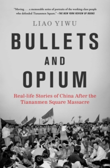 Bullets and Opium : Real-Life Stories of China After the Tiananmen Square Massacre, Paperback / softback Book