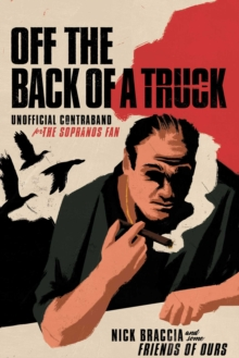 Off the Back of a Truck : Unofficial Contraband for the Sopranos Fan, Hardback Book