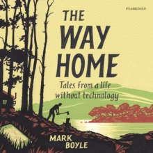 The Way Home : Tales from a Life without Technology, eAudiobook MP3 eaudioBook