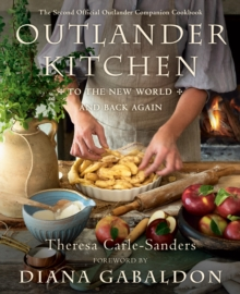 Outlander Kitchen: To the New World and Back : The Second Official Outlander Companion Cookbook, Hardback Book