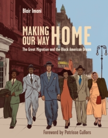Making Our Way Home : The Great Migration and the Black American Dream, Hardback Book
