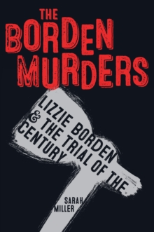 The Borden Murders : Lizzie Borden and the Trial of the Century, Paperback / softback Book