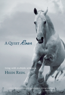 Quiet Roar : Living with Multiple Sclerosis, Paperback / softback Book