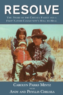 Resolve : The Chelsea Story and a First Nation Communitys Will to Heal, Paperback / softback Book