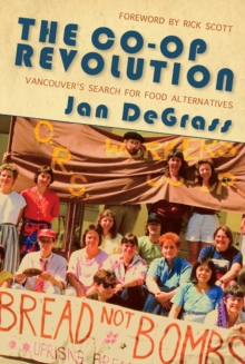 The Co-op Revolution : Vancouvers Search for Food Alternatives, Paperback / softback Book