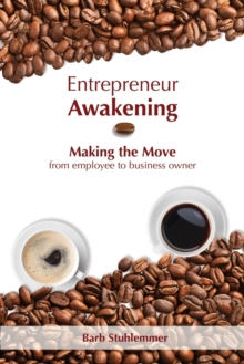 Entrepreneur Awakening : Making the Move from Employee to Business Owner, Paperback Book
