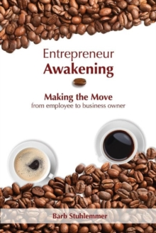 Entrepreneur Awakening : Making the Move from Employee to Business Owner, Hardback Book