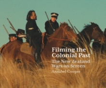 Filming the Colonial Past : The New Zealand Wars on Screen, Paperback / softback Book
