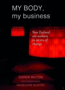 My Body, My Business : New Zealand sex workers in an era of change, Paperback / softback Book