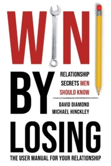 Win by Losing : Relationship Secrets Men Should Know, Paperback / softback Book