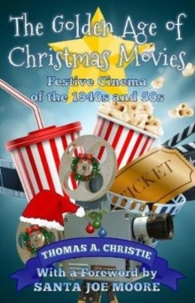 The Golden Age of Christmas Movies : Festive Cinema of the 1940s and 50s, Paperback / softback Book