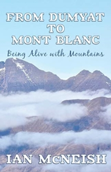 From Dumyat to Mont Blanc : Being Alive with Mountains, Paperback / softback Book