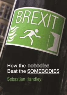 Brexit : How the Nobodies Beat the Somebodies, Paperback Book