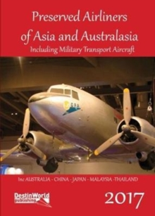 Preserved Airliners of Asia & Australasia : Including Military Transport Aircraft, Paperback / softback Book