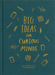 Big Ideas for Curious Minds : An Introduction to Philosophy, Hardback Book