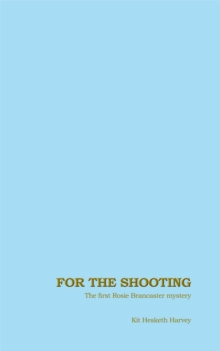 For the Shooting : The first Rosie Brancaster mystery, Hardback Book