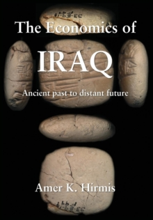 The Economics of Iraq : Ancient past to distant future, Hardback Book