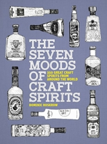 The Seven Moods of Craft Spirits : 350 Great Craft Spirits from Around the World, Paperback / softback Book