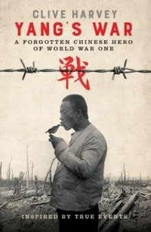 YANG'S WAR : A FORGOTTEN CHINESE HERO OF WORLD WAR ONE, Paperback Book